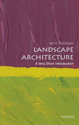 Landscape Architecture: A Very Short Introduction - Very Short Introductions (Paperback)
