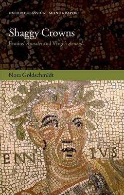 Shaggy Crowns: Ennius' Annales and Virgil's Aeneid - Oxford Classical Monographs (Hardback)