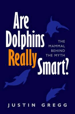 Are Dolphins Really Smart?: The mammal behind the myth (Paperback)