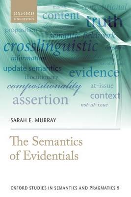 The Semantics of Evidentials - Oxford Studies in Semantics and Pragmatics 9 (Hardback)