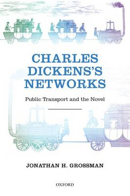 Charles Dickens's Networks: Public Transport and the Novel (Paperback)