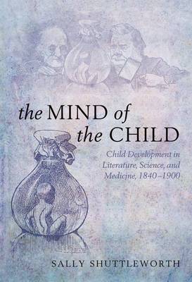The Mind of the Child: Child Development in Literature, Science, and Medicine 1840-1900 (Paperback)