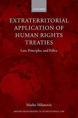 Extraterritorial Application of Human Rights Treaties: Law, Principles, and Policy - Oxford Monographs in International Law (Paperback)