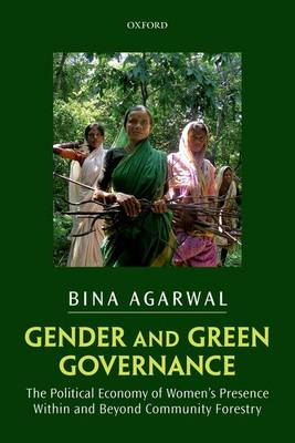 Gender and Green Governance: The Political Economy of Women's Presence Within and Beyond Community Forestry (Paperback)