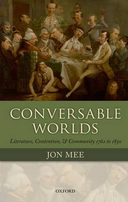 Conversable Worlds: Literature, Contention, and Community 1762 to 1830 (Paperback)