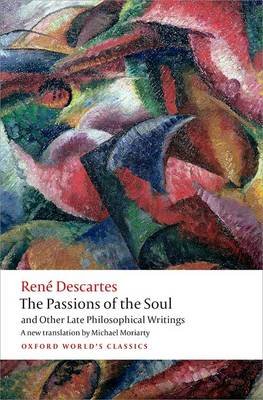 The Passions of the Soul and Other Late Philosophical Writings - Oxford World's Classics (Paperback)