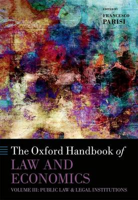 The Oxford Handbook of Law and Economics: Volume 3: Public Law and Legal Institutions - Oxford Handbooks in Economics (Hardback)