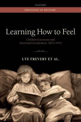 Learning How to Feel: Children's Literature and Emotional Socialization, 1870-1970 - Emotions In History (Hardback)