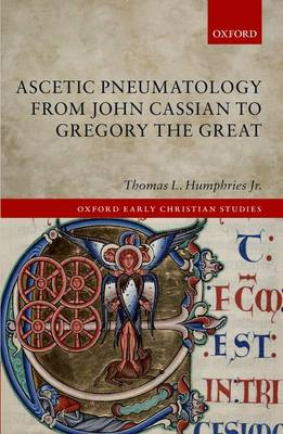 Ascetic Pneumatology from John Cassian to Gregory the Great - Oxford Early Christian Studies (Hardback)