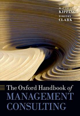 The Oxford Handbook of Management Consulting - Oxford Handbooks (Paperback)