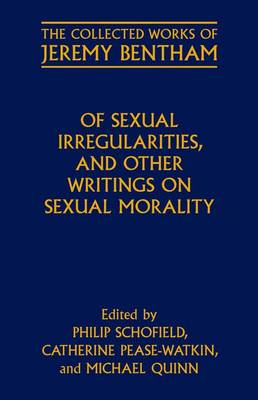 Of Sexual Irregularities, and Other Writings on Sexual Morality - The Collected Works of Jeremy Bentham (Hardback)
