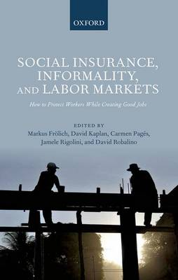 Social Insurance, Informality, and Labor Markets: How to Protect Workers While Creating Good Jobs (Hardback)