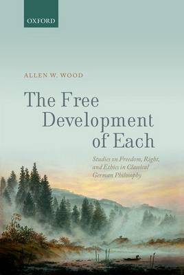 The Free Development of Each: Studies on Freedom, Right, and Ethics in Classical German Philosophy (Hardback)