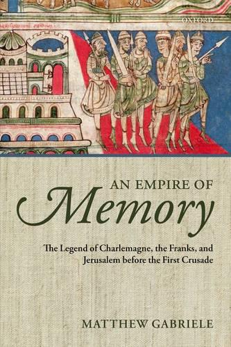 An Empire of Memory: The Legend of Charlemagne, the Franks, and Jerusalem before the First Crusade (Paperback)