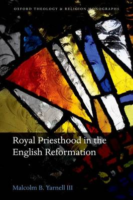 Royal Priesthood in the English Reformation - Oxford Theology and Religion Monographs (Hardback)