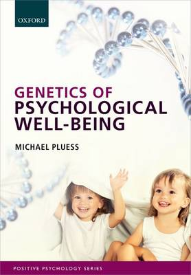 Genetics of Psychological Well-Being: The role of heritability and genetics in positive psychology - Series in Positive Psychology (Paperback)