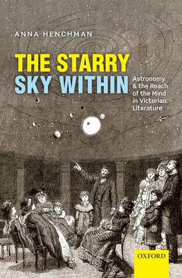 The Starry Sky Within: Astronomy and the Reach of the Mind in Victorian Literature (Hardback)