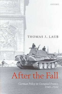 After the Fall: German Policy in Occupied France, 1940-1944 (Paperback)