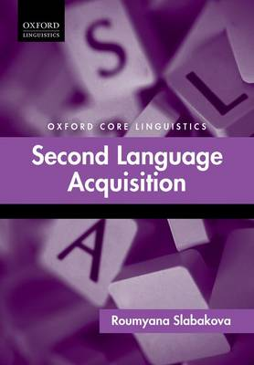 Second Language Acquisition - Oxford Core Linguistics (Hardback)