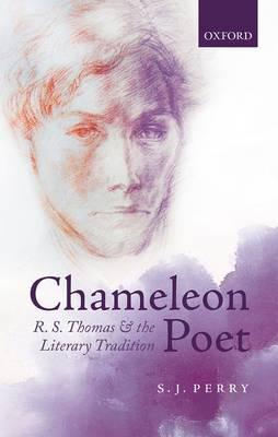 Chameleon Poet: R.S. Thomas and the Literary Tradition (Hardback)