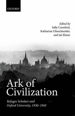 Ark of Civilization: Refugee Scholars and Oxford University, 1930-1945 (Hardback)