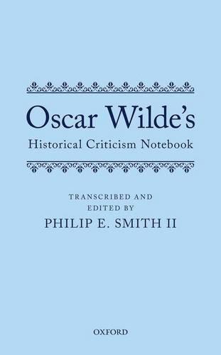 Oscar Wilde's Historical Criticism Notebook (Hardback)