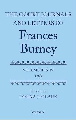 The Court Journals and Letters of Frances Burney: Volume III and IV: 1788 - Court Journals and Letters of Frances Burney 1786 - 1791