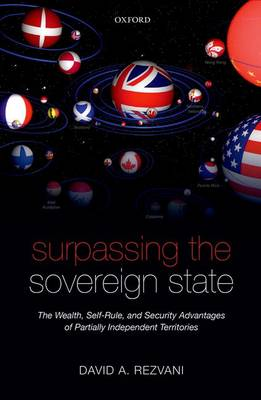 Surpassing the Sovereign State: The Wealth, Self-Rule, and Security Advantages of Partially Independent Territories (Hardback)