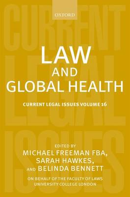 Law and Global Health: Current Legal Issues Volume 16 - Current Legal Issues (Hardback)