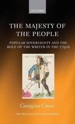 The Majesty of the People: Popular Sovereignty and the Role of the Writer in the 1790s - Oxford English Monographs (Hardback)