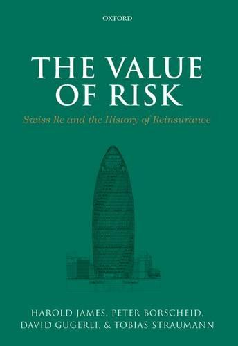 The Value of Risk: Swiss Re and the History of Reinsurance (Hardback)