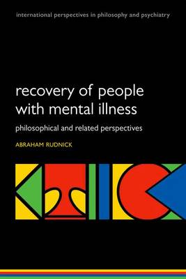 Recovery of People with Mental Illness: Philosophical and Related Perspectives - International Perspectives in Philosophy & Psychiatry (Paperback)