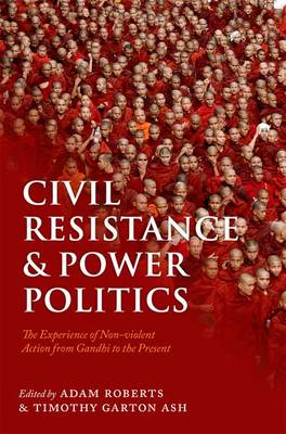Civil Resistance and Power Politics: The Experience of Non-violent Action from Gandhi to the Present (Paperback)