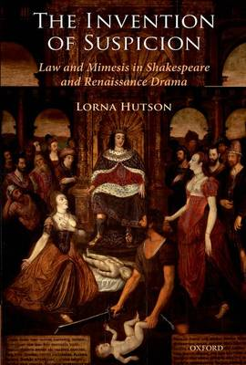 The Invention of Suspicion: Law and Mimesis in Shakespeare and Renaissance Drama (Paperback)