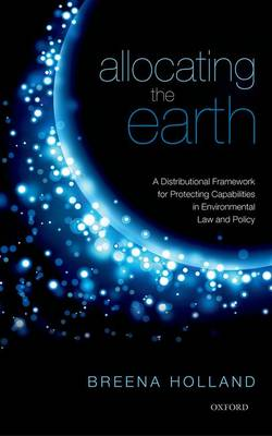 Allocating the Earth: A Distributional Framework for Protecting Capabilities in Environmental Law and Policy (Hardback)