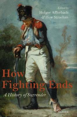 How Fighting Ends: A History of Surrender (Hardback)