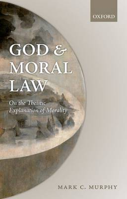 God and Moral Law: On the Theistic Explanation of Morality (Hardback)