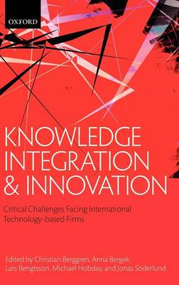 Knowledge Integration and Innovation: Critical Challenges Facing International Technology-Based Firms (Hardback)