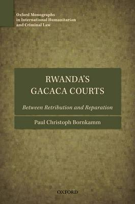 Rwanda's Gacaca Courts: Between Retribution and Reparation - Oxford Monographs in International Humanitarian & Criminal Law (Hardback)