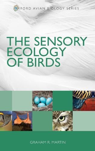 The Sensory Ecology of Birds - Oxford Avian Biology (Hardback)
