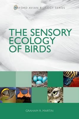 The Sensory Ecology of Birds - Oxford Avian Biology (Paperback)