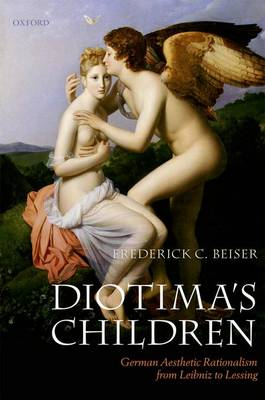 Diotima's Children: German Aesthetic Rationalism from Leibniz to Lessing (Paperback)
