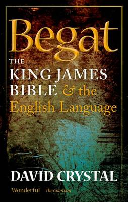 Begat: The King James Bible and the English Language (Paperback)