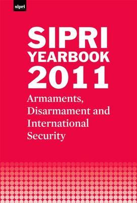 SIPRI Yearbook 2011: Armaments, Disarmament and International Security - SIPRI Yearbook Series (Hardback)