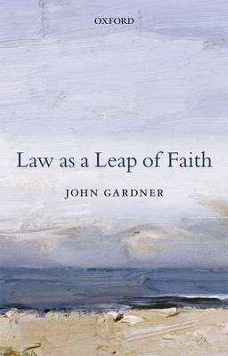 Law as a Leap of Faith: Essays on Law in General (Hardback)
