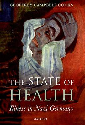 The State of Health: Illness in Nazi Germany (Hardback)