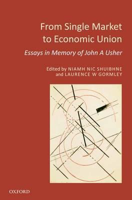From Single Market to Economic Union: Essays in Memory of John A. Usher (Hardback)