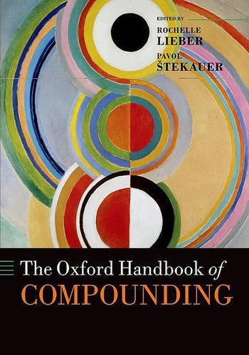 The Oxford Handbook of Compounding - Oxford Handbooks (Paperback)