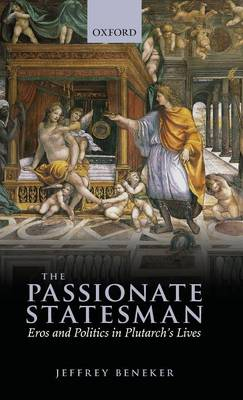 The Passionate Statesman: Eros and Politics in Plutarch's Lives (Hardback)