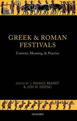Greek and Roman Festivals: Content, Meaning, and Practice (Hardback)